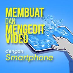 Membuat dan Mengedit Video dengan Smartphone
